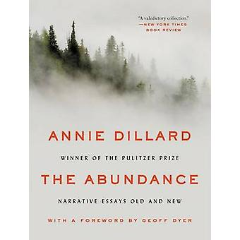 The Abundance - Narrative Essays Old and New by Annie Dillard - 978006