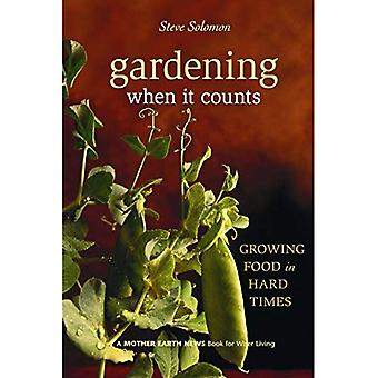 Gardening When It Counts: Growing Food in Hard Times (Mother Earth News Wiser Living Series): Growing Food in Hard Times (Mother Earth News Wiser Living Series)