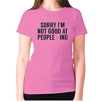 Womens funny t-shirt slogan tee ladies novelty humour - Sorry I'm not good at people - ing