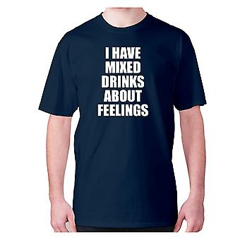 Mens funny drinking t-shirt slogan tee wine hilarious - I have mixed drinks about feelings