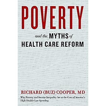 Poverty and the Myths of Health Care Reform by Richard Buz Cooper