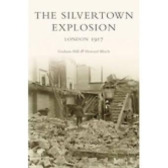 The Silvertown Explosion  London 1917 by Graham Hill & Howard Bloch