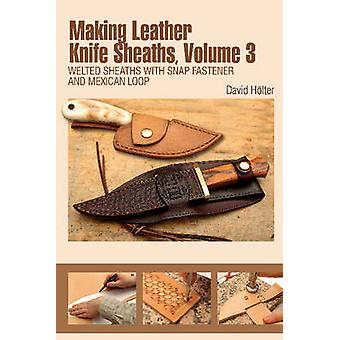 Making Leather Knife Sheaths Volume 3 by David Hoelter