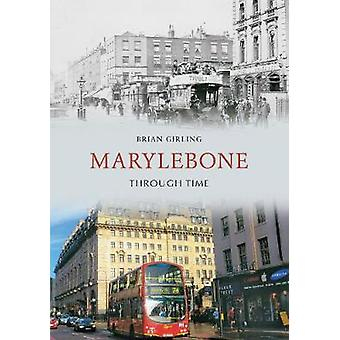 Marylebone Through Time by Brian Girling