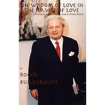 The Wisdom of Love in the Service of Love by Roger Burggraeve - Jeffr
