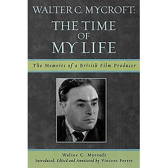 Walter Mycroft The Time of My Life The Memoirs of a British Film Producer by Mycroft & Walter C.