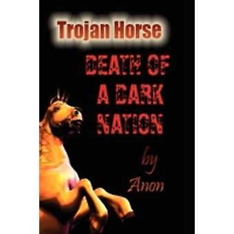 Trojan Horse Death of a Dark Nation by Anon