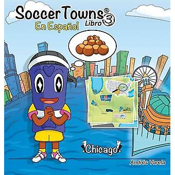 Roundy and Friends  Chicago Soccertowns Libro 3 en Espaol by Varela & Andres