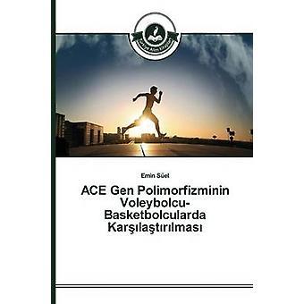 ACE Gen Polimorfizminin VoleybolcuBasketbolcularda Karlatrlmas by Sel Emin