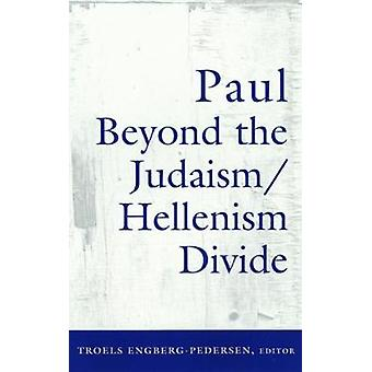 Paul Beyond the JudaismHellenism Divide by EngbergPedersen & Troels