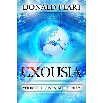 Exousia Your God Given Authority by Peart & Donald