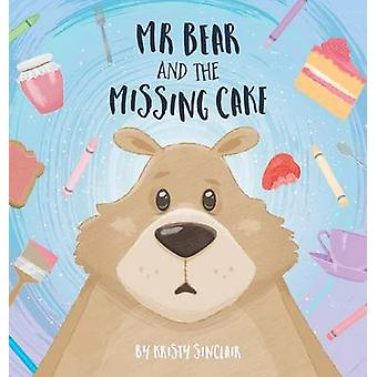 Mr Bear and the Missing Cake by Sinclair & Kristy