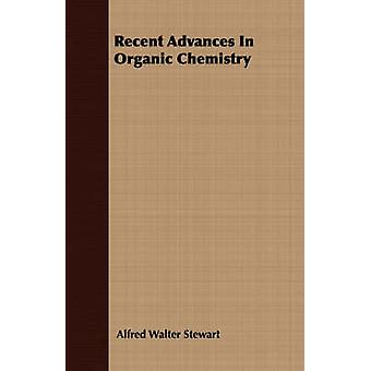 Recent Advances In Organic Chemistry by Stewart &  Alfred Walter