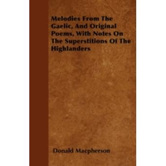 Melodies From The Gaelic And Original Poems With Notes On The Superstitions Of The Highlanders by Macpherson & Donald