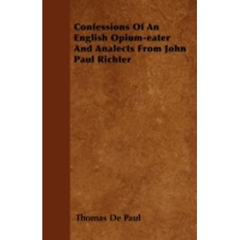 Confessions Of An English Opiumeater And Analects From John Paul Richter by Paul & Thomas De