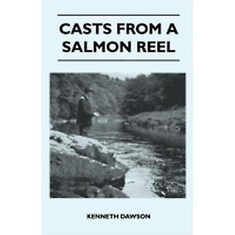 Casts From A Salmon Reel by Dawson & Kenneth