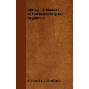 Riding  A Manual of Horsemanship for Beginners by Boniface & Colonel J. J.