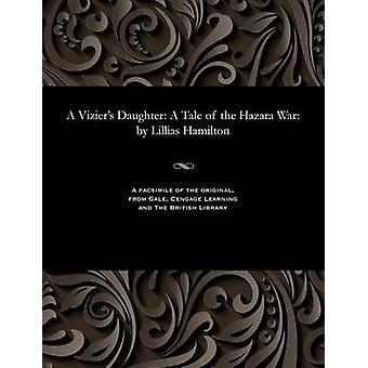 A Viziers Daughter A Tale of the Hazara War by Lillias Hamilton by Hamilton & Lillias