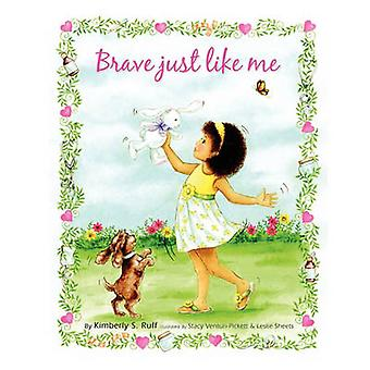 Brave Just Like Me by Ruff & Kimberly