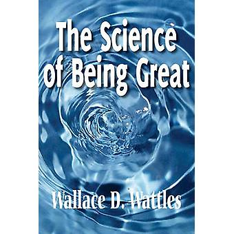 The Science of Being Great by Wattles & Wallace D.