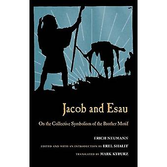 Jacob  Esau On the Collective Symbolism of the Brother Motif by Neumann & Erich