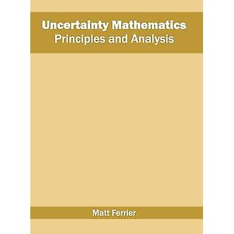 Uncertainty Mathematics Principles and Analysis by Ferrier & Matt