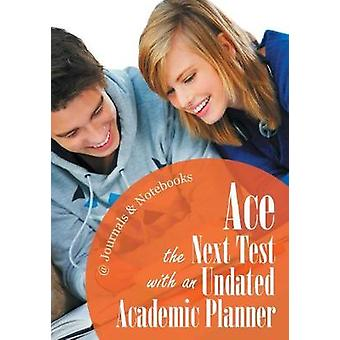 Ace the Next Test with an Undated Academic Planner by Journals Notebooks
