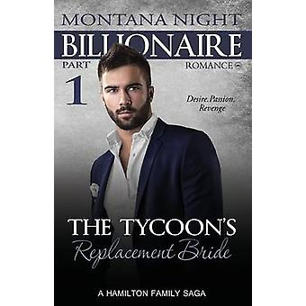 Billionaire Romance The Tycoons Replacement Bride  Part 1 by Night & Montana