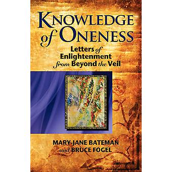 Knowledge of Oneness Letters of Enlightenment from Beyond the Veil by Bateman & MaryJane
