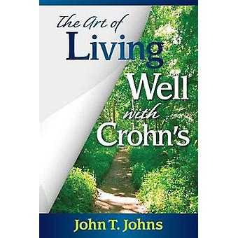 The Art of Living Well with Crohns by Johns & John T.