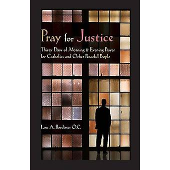 Pray for Justice Thirty Days of Morning  Evening Prayer for Catholics and Other Peaceful People by Bordisso & Lou