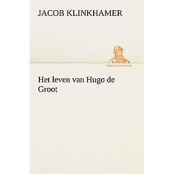 Het leven van Hugo de Groot door Klinkhamer & Jacob
