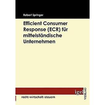 Efficient Consumer Response ECR fr mittelstndische Unternehmen by Springer & Robert