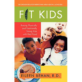 Fit Kids Raising Physically and Emotionally Strong Kids with Real Food by Behan & Eileen