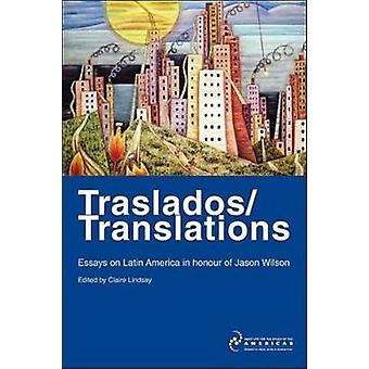 TrasladosTranslations Essays on Latin America in Honour of Jason Wilson by Lindsay & Claire