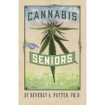 Cannabis for Seniors by Potter & Beverly A.