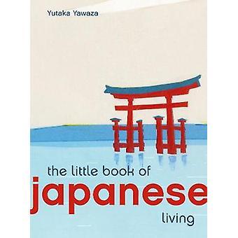 The Little Book of Japanese Living by Yutaka Yazawa - 9780711249929 B
