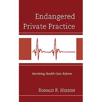 Endangered Private Practice - Surviving Health Care Reform by Ronald R