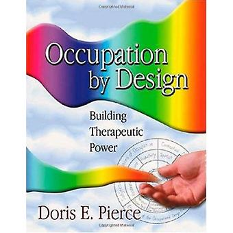 Occupation by Design - Building Therapeutic Power by Doris E. Pierce -