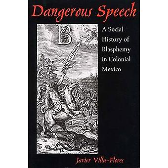 Dangerous Speech - A Social History of Blasphemy in Colonial Mexico by