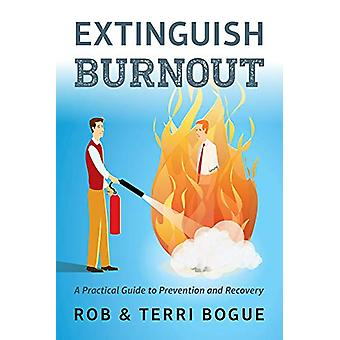 Extinguish Burnout - A Practical Guide to Prevention and Recovery by R