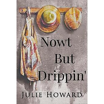 Now't But Drippin' by Julie Howard - 9781784655198 Book