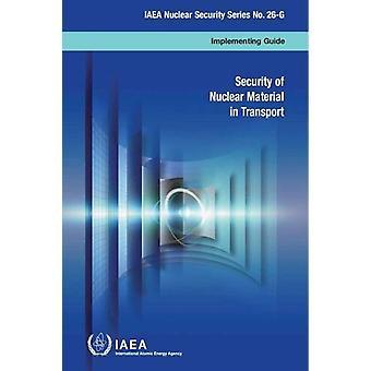 Sécurité des matières nucléaires dans les transports - guide de mise en œuvre par Inte