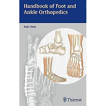 Handbook of Foot and Ankle Orthopedics by Rajiv Shah - 9789385062230