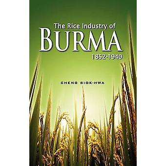 The Rice Industry of Burma 1852-1940 by Cheng Siok Hwa - 978981230439