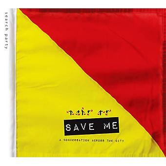 Save Me - a Conversation Across the City - A Search Party Project by Be