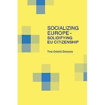 Socializing Europe - Solidifying EU Citizenship by Tina Orsolia Daless