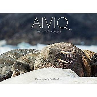 Aiviq - Life With Walruses by Paul Souders - 9781772272338 Book