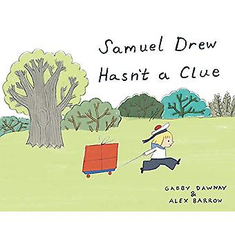 Samuel Drew Hasn't a Clue by Alex Barrow - 9781849766425 Book