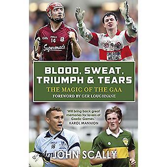 Bloed - Zweet - Triumph & Tears - The Magic of the GAA door John Sca